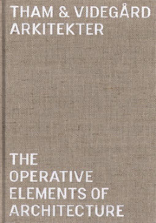 Tham & Videgard Arkitekter - The Operative Elements of Architecture