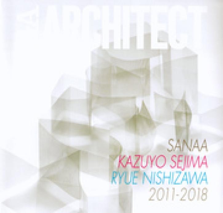 GA Architect SANAA - Kazuyo Sejima + Ryue Nishizawa 2011-2018