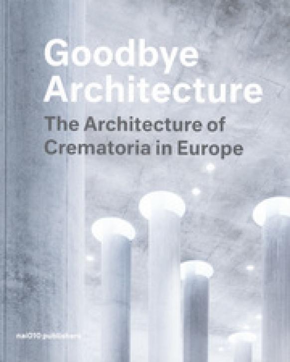 Goodbye Architecture: The Architecture of Crematoria in Europe