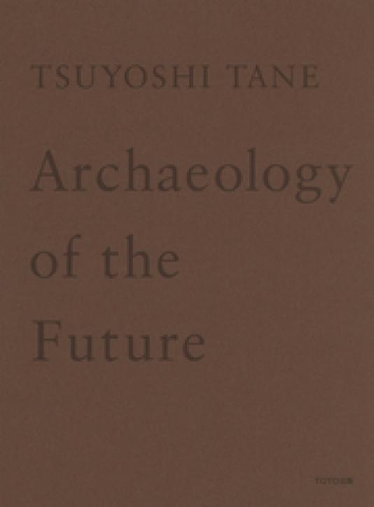 Tsuyoshi Tane - Archaeology of the Future
