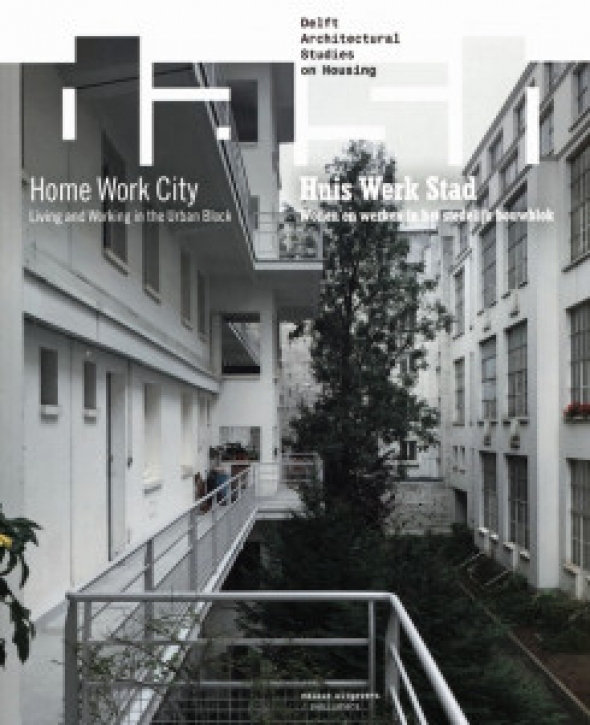 Home Work City - Living And Working In The Urban Block