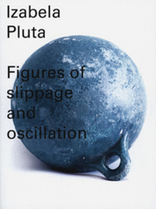 Izabela Pluta - Figures of Slippage and Oscillation