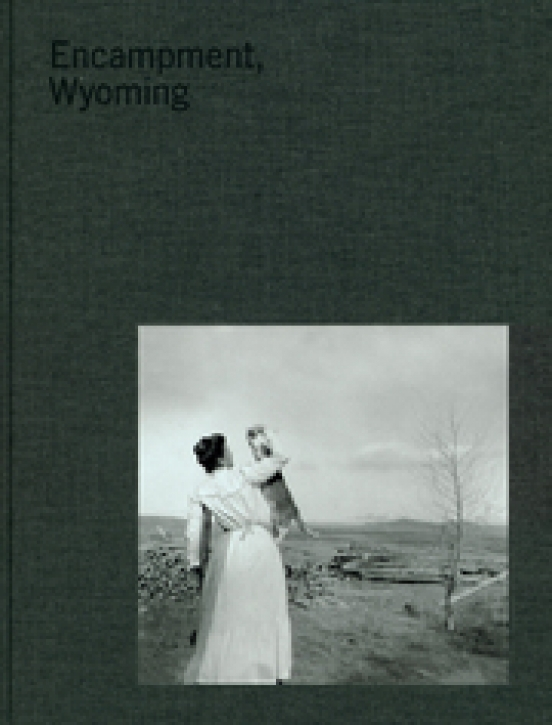 Encampment, Wyoming - Selections from the Lora Webb Nichols Archive, 1899-1948