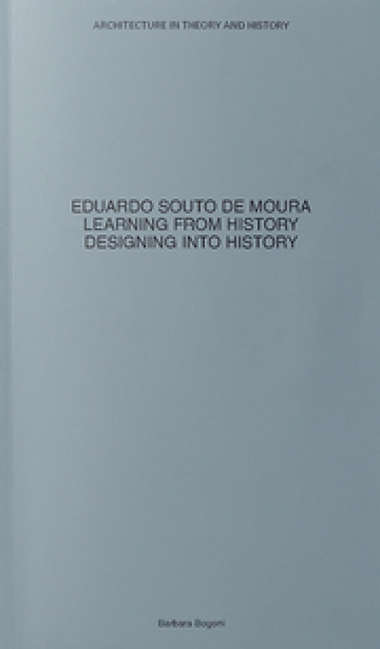 Eduardo Souto de Moura - Learning from History, Designing into History