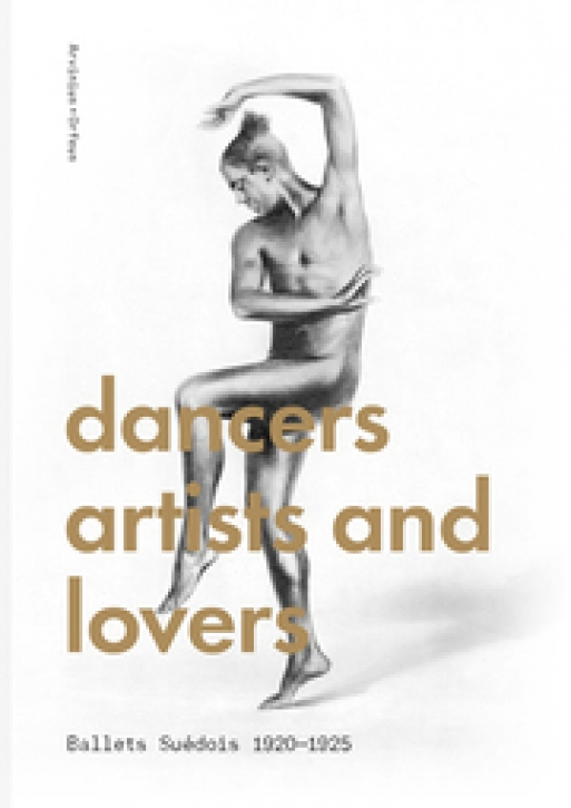 Dancers Artists and Lovers - Ballets Suedois 1920-1925