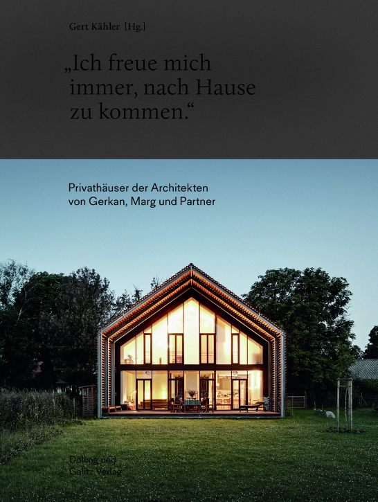 »Ich freue mich immer, nach Hause zu kommen« - Privathäuser der Architekten von Gerkan, Marg und Partner