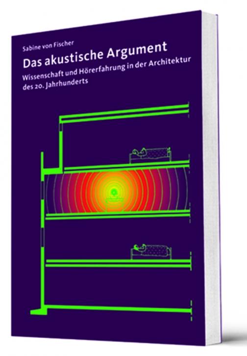 Das akustische Argument - Wissenschaft und Hörerfahrung in der Architektur des 20. Jahrhunderts