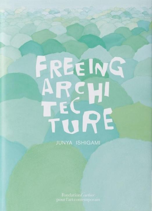 Junya Ishigami - Freeing Architecture