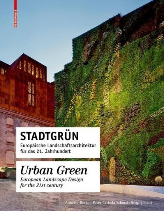 Stadtgrün: Europäische Landschaftsarchitektur für das 20. Jahrhundert
