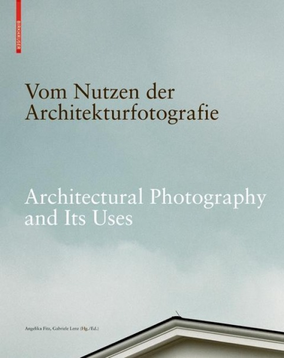 Vom Nutzen der Architekturfotografie / On the Uses of Architectural Photography