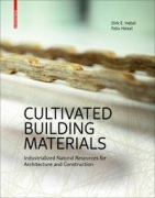 Cultivated Building Materials: Industrialized Natural Resources for Architecture and Construction