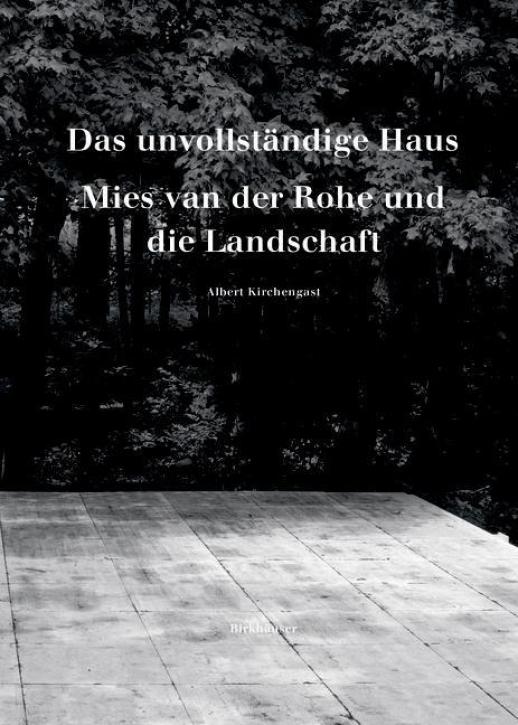Das unvollständige Haus - Mies van der Rohe und die Landschaft