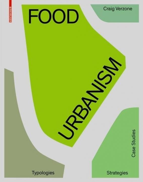 Food Urbanism - Typologies, Strategies, Case Studies