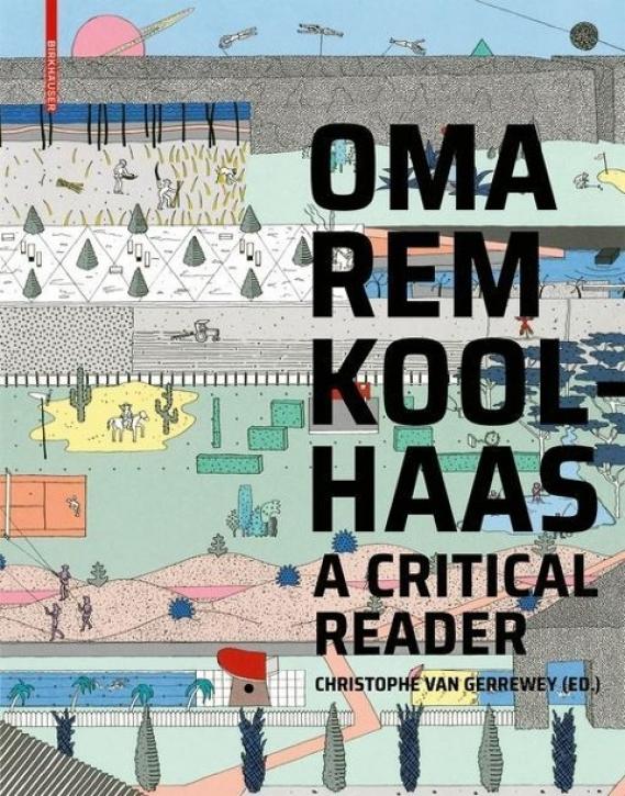 OMA/Rem Koolhaas - A Critical Reader from 'Delirious New York' to 'S,M,L,XL'