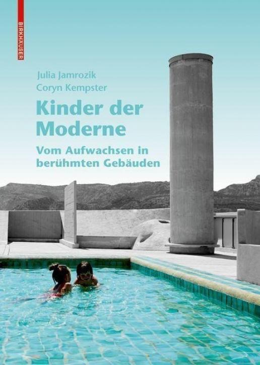 Kinder der Moderne - Vom Aufwachsen in berühmten Gebäuden