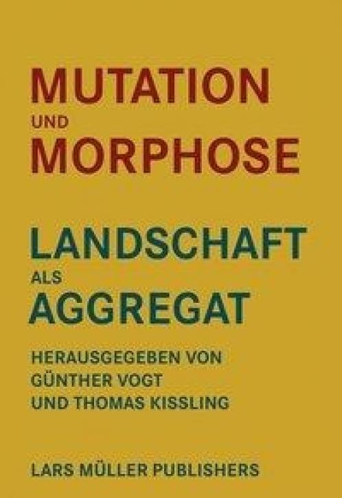 Mutation und Morphose - Landschaft als Aggregat