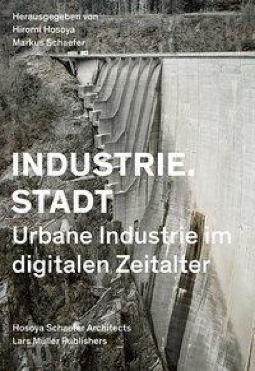 Industrie.Stadt - Urbane Industrie im digitalen Zeitalter