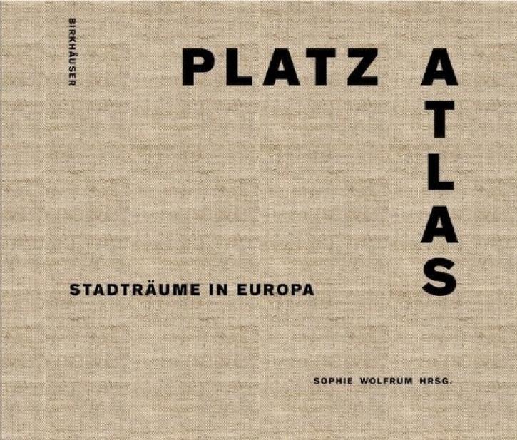 Platzatlas - Stadträume in Europa