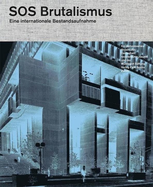SOS Brutalismus - Eine internationale Bestandsaufnahme