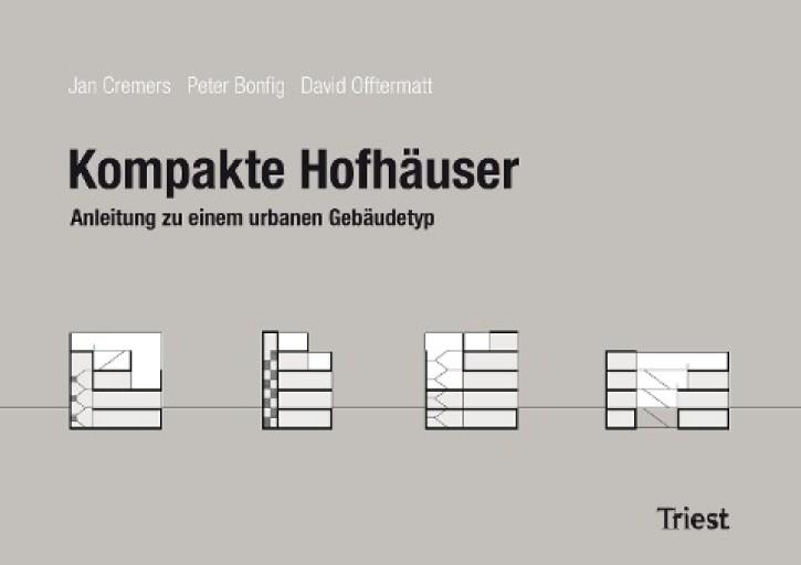 Kompakte Hofhäuser - Anleitung zu einem neuen urbanen Gebäudetyp