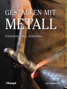 Gestalten mit Metall - Schweißen, Löten, Schmieden