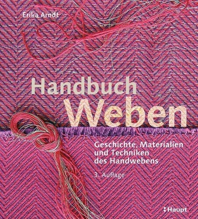 Handbuch Weben - Geschichte, Materialien und Techniken des Handwebens