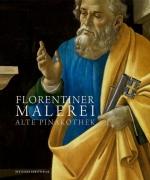 Florentiner Malerei - Alte Pinakothek: Die Gemälde des 14. bis 16. Jahrhunderts