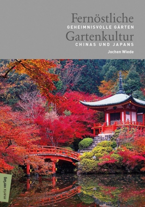 Fernöstliche Gartenkultur - Geheimnisvolle Gärten Chinas und Japans