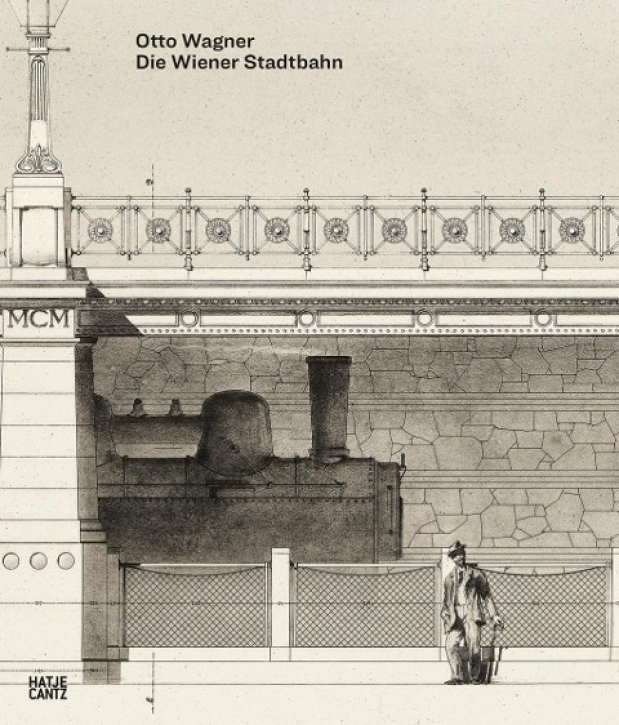 Otto Wagner - Die Wiener Stadtbahn