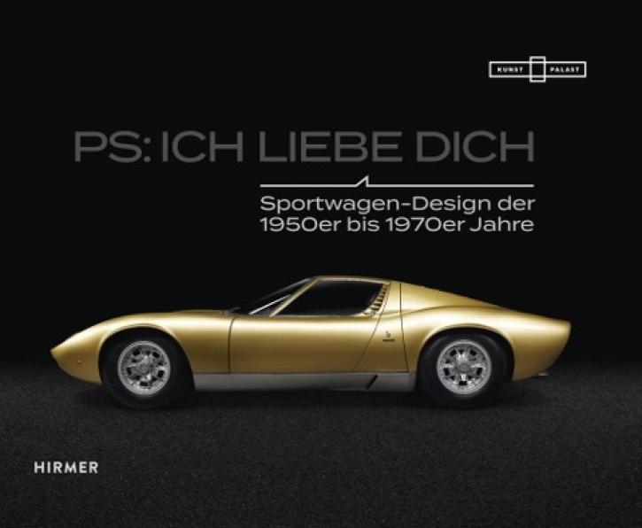 PS: Ich liebe Dich - Sportwagen-Design der 1950er bis 1970er Jahre