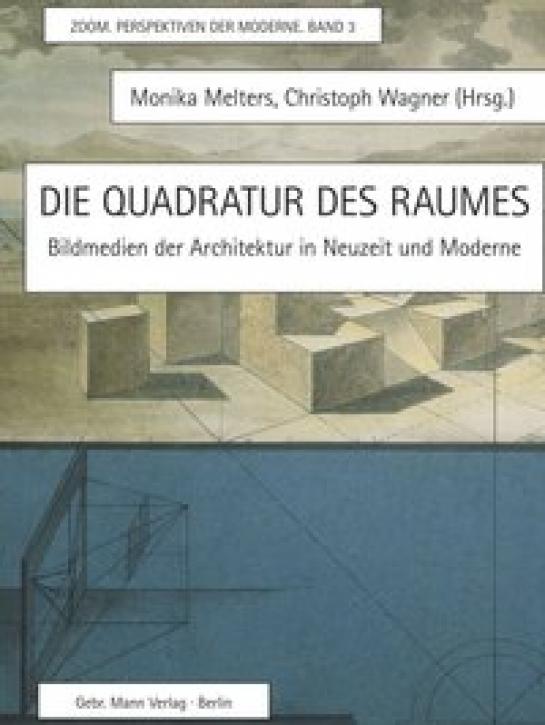 Die Quadratur des Raumes: Bildmedien der Architektur in Neuzeit und Moderne