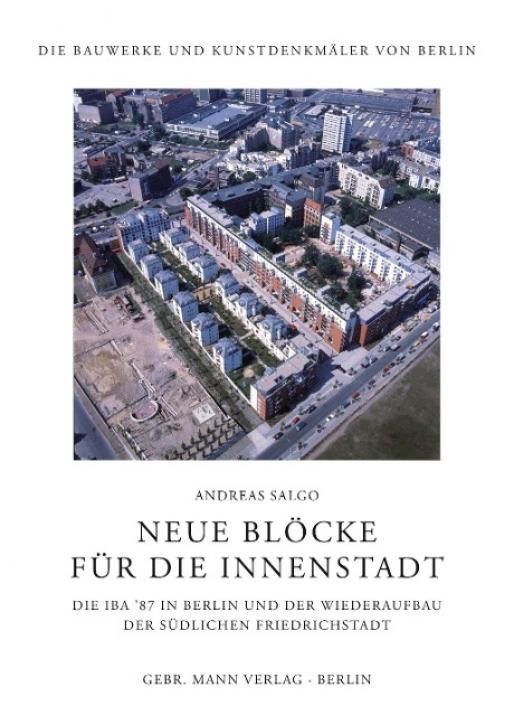 Neue Blöcke für die Innenstadt - Die IBA '87 in Berlin und der Wiederaufbau der Südlichen Friedrichstadt