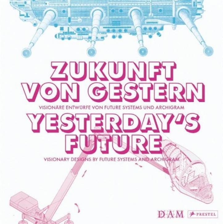 Zukunft von gestern - Visionäre Entwürfe von Future Systems und Archigram