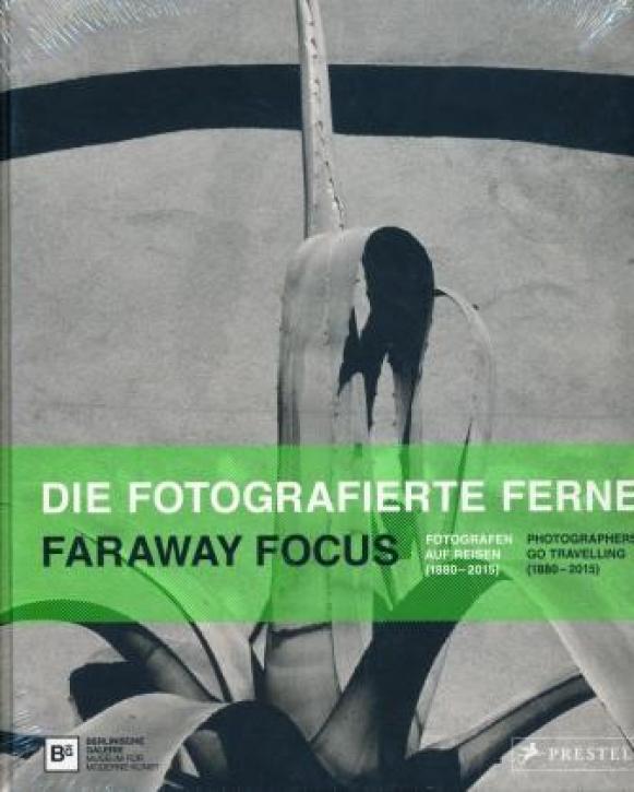 Die fotografierte Ferne: Fotografen auf Reisen (1880-2015)