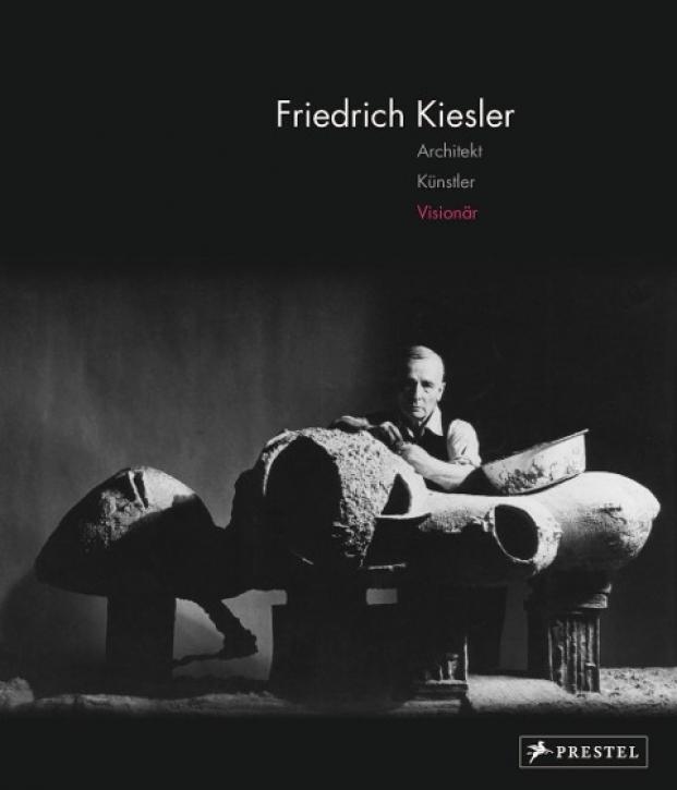 Friedrich Kiesler - Architekt, Künstler, Visionär