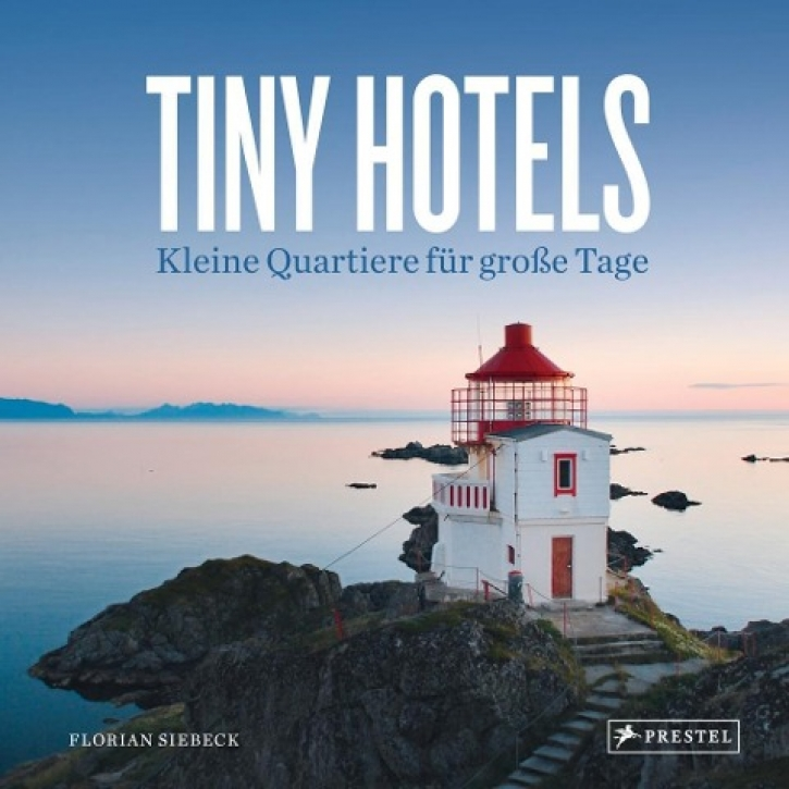 Tiny Hotels - Kleine Quartiere für große Tage