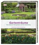 Gartenträume - Die schönsten Designideen und ihre Umsetzung