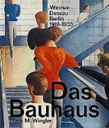 Das Bauhaus 1919-1933: Weimar, Dessau, Berlin