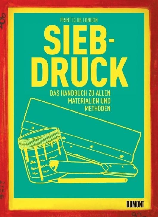 Siebdruck - Das Handbuch zu allen Materialien und Methoden