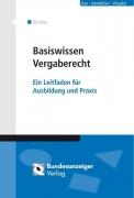Basiswissen Vergaberecht - Ein Leitfaden für Ausbildung und Praxis