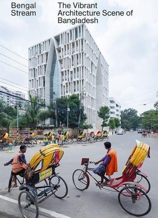 Bengal Stream - The vibrant Architecture Scene of Bangladesh