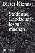 Dieter Kienast - Stadt und Landschaft lesbar machen