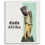 Dada Afrika Aussereuropäische Kunst und die Dada-Bewegung