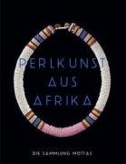 Perlkunst aus Afrika: Die Sammlung Mottas