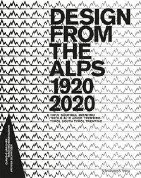 Design from the Alps 1920-2020: Tirol Südtirol Trentino