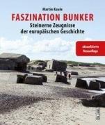 Faszination Bunker - Steinerne Zeugnisse der europäischen Geschichte