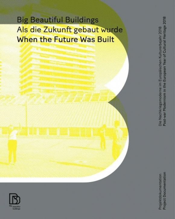 Big Beautiful Buildings - Als die Zukunft gebaut wurde Die Nachkriegsmoderne im europäischen Kulturerbejahr 2018 - Bildband