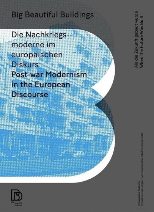 Big Beautiful Buildings - Die Nachkriegsmoderne im europäischen Diskurs: Essays
