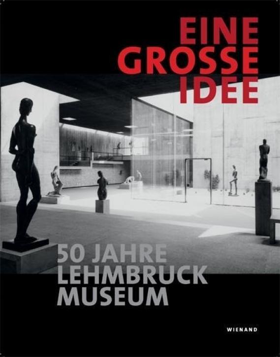 Eine große Idee: 50 Jahre Lehmbruck Museum
