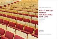 Hans Scharouns Theater für Wolfsburg 1973-2013